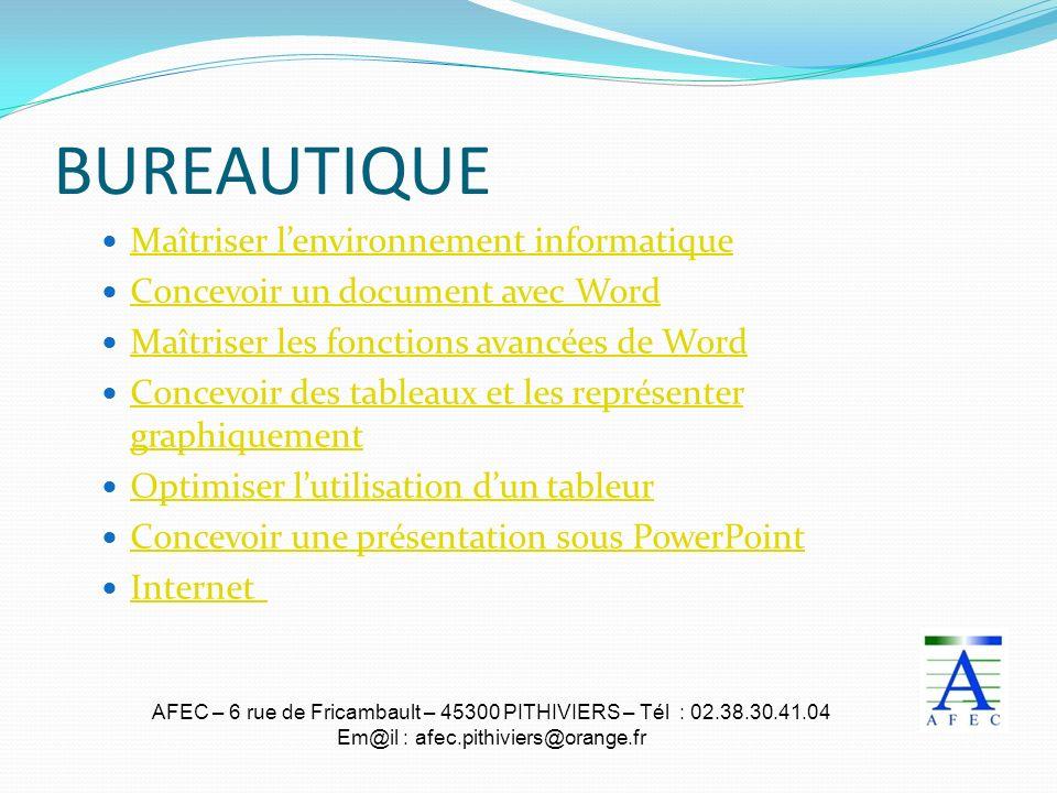 AFEC – 6 rue de Fricambault – 45300 PITHIVIERS – Tél : 02.38.30.41.04 Em@il : afec.pithiviers@orange.fr BUREAUTIQUE Maîtriser lenvironnement informati