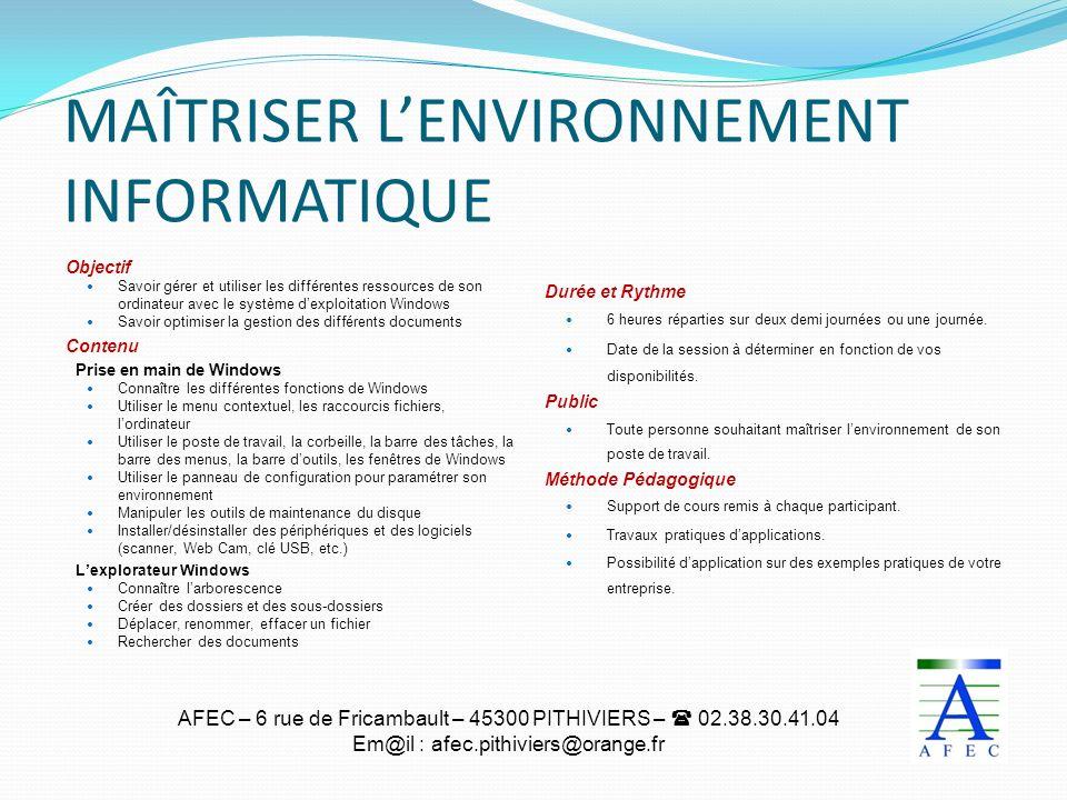AFEC – 6 rue de Fricambault – 45300 PITHIVIERS – 02.38.30.41.04 Em@il : afec.pithiviers@orange.fr MAÎTRISER LENVIRONNEMENT INFORMATIQUE Objectif Savoi