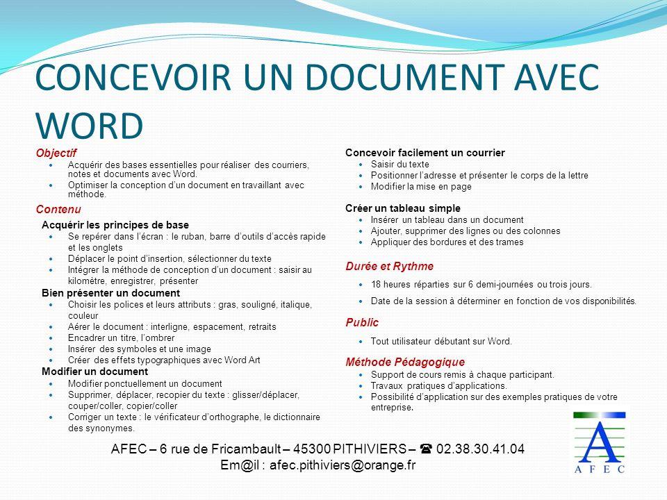 AFEC – 6 rue de Fricambault – 45300 PITHIVIERS – 02.38.30.41.04 Em@il : afec.pithiviers@orange.fr CONCEVOIR UN DOCUMENT AVEC WORD Objectif Acquérir de