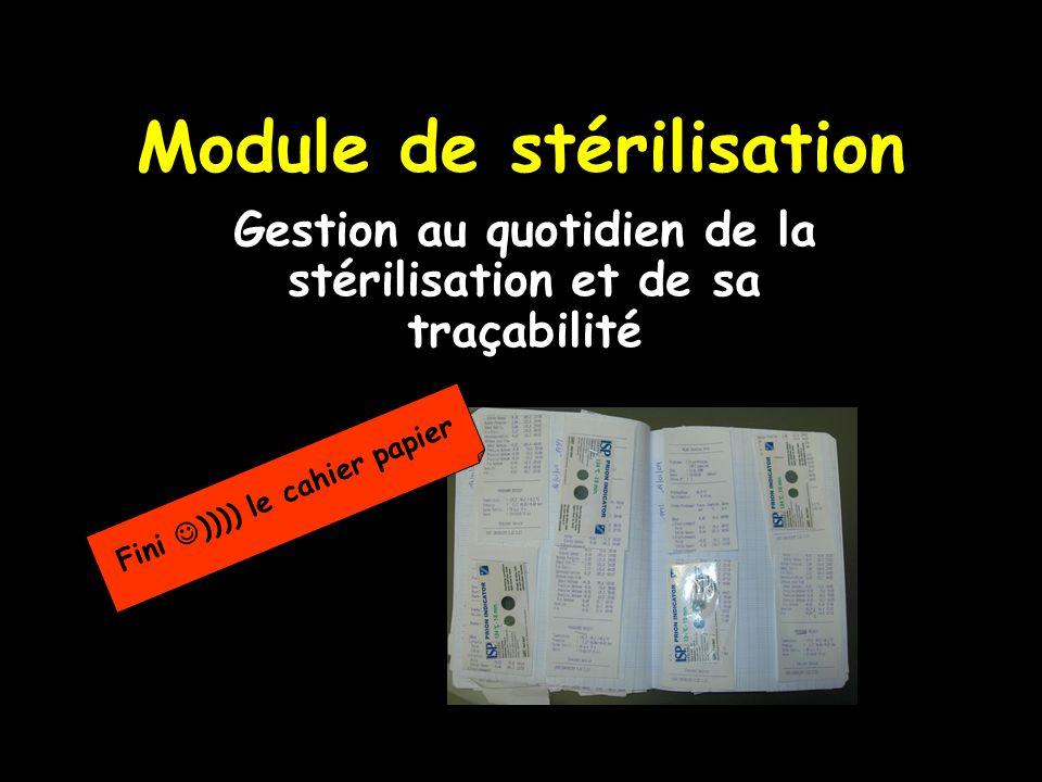 Module de stérilisation Gestion au quotidien de la stérilisation et de sa traçabilité Fini )))) le cahier papier