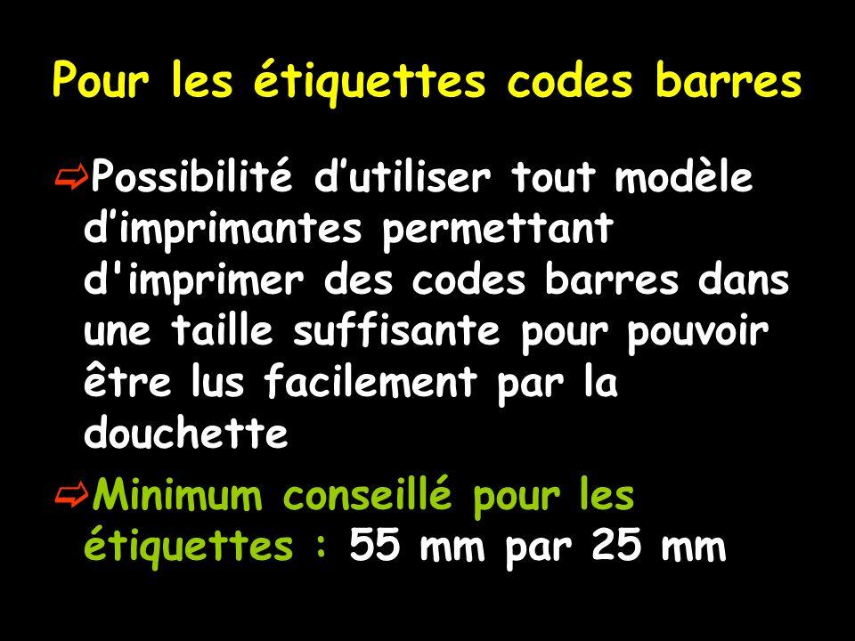 Pour les étiquettes codes barres Possibilité dutiliser tout modèle dimprimantes permettant d'imprimer des codes barres dans une taille suffisante pour