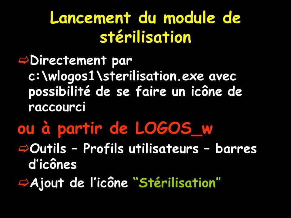 Lancement du module de stérilisation Directement par c:\wlogos1\sterilisation.exe avec possibilité de se faire un icône de raccourci ou à partir de LO