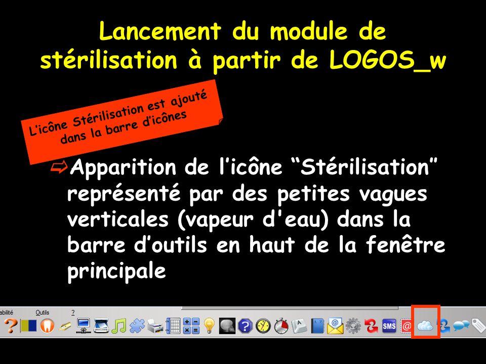 Lancement du module de stérilisation à partir de LOGOS_w Apparition de licône Stérilisation représenté par des petites vagues verticales (vapeur d'eau