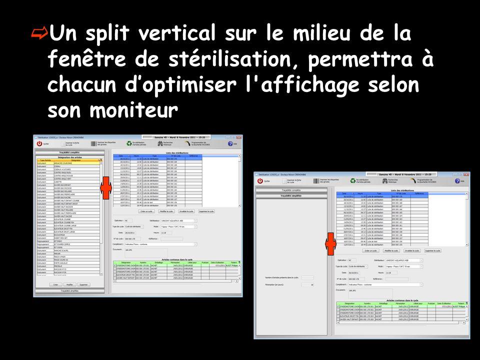 Un split vertical sur le milieu de la fenêtre de stérilisation, permettra à chacun doptimiser l'affichage selon son moniteur
