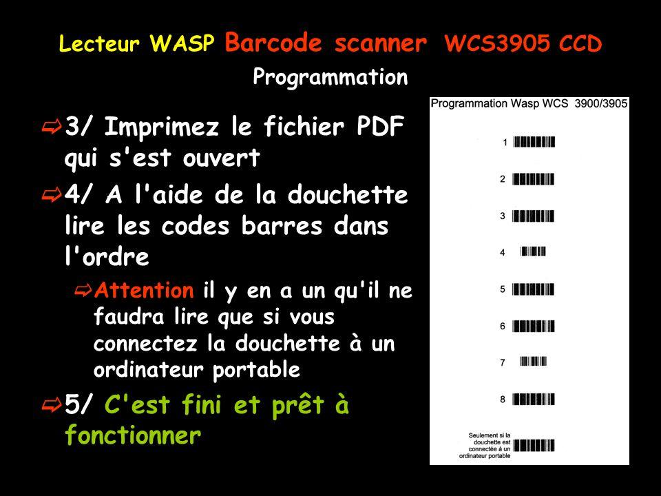 Lecteur WASP Barcode scanner WCS3905 CCD Programmation 3/ Imprimez le fichier PDF qui s'est ouvert 4/ A l'aide de la douchette lire les codes barres d