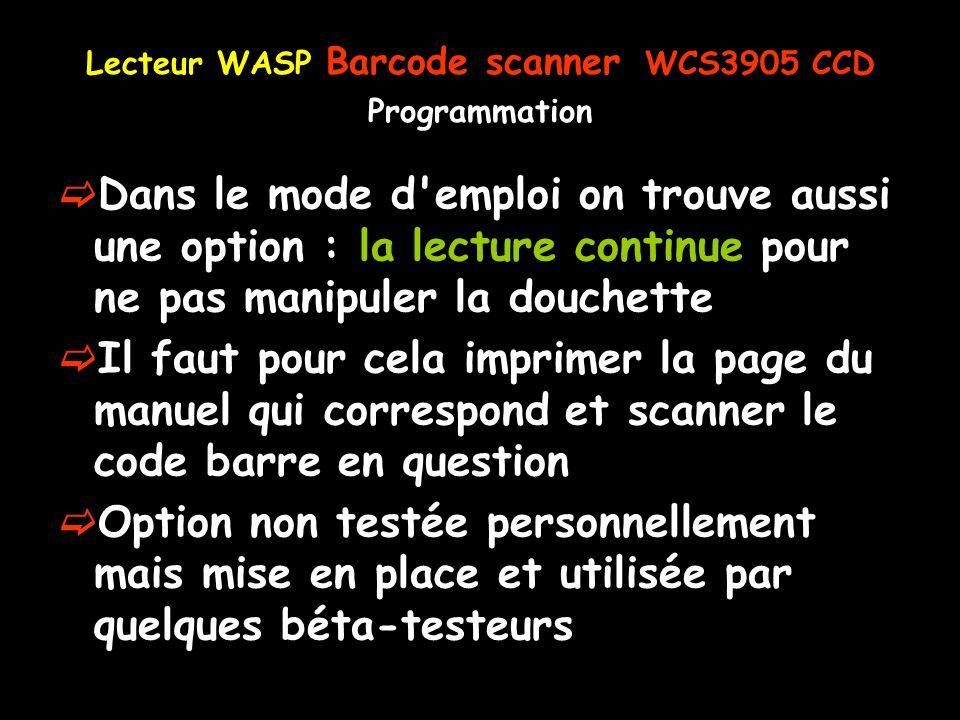 Lecteur WASP Barcode scanner WCS3905 CCD Programmation Dans le mode d'emploi on trouve aussi une option : la lecture continue pour ne pas manipuler la