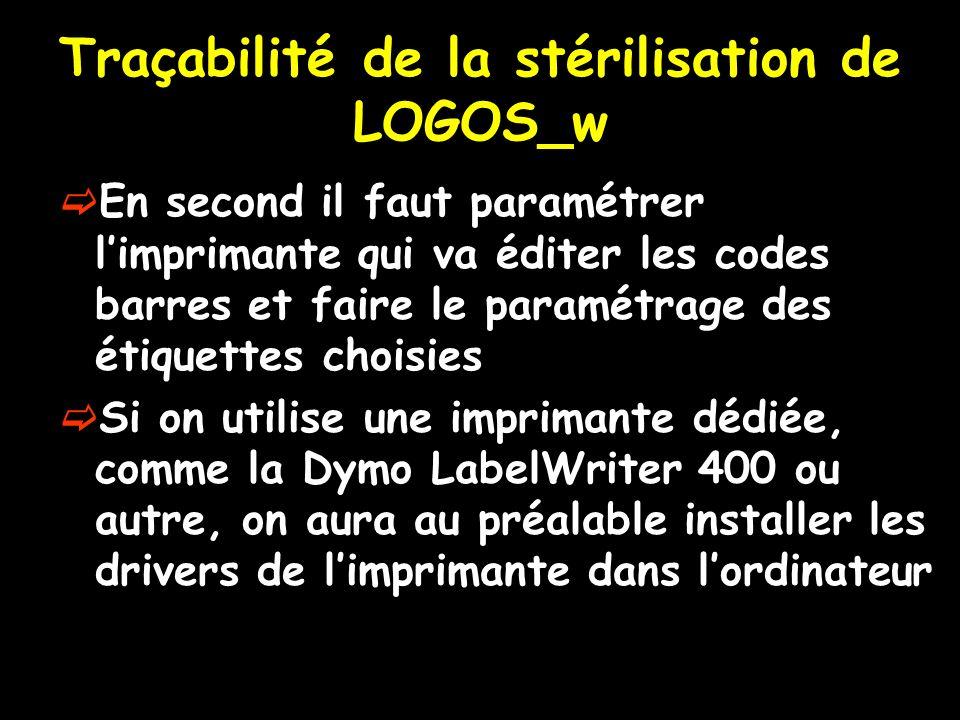 Traçabilité de la stérilisation de LOGOS_w En second il faut paramétrer limprimante qui va éditer les codes barres et faire le paramétrage des étiquet