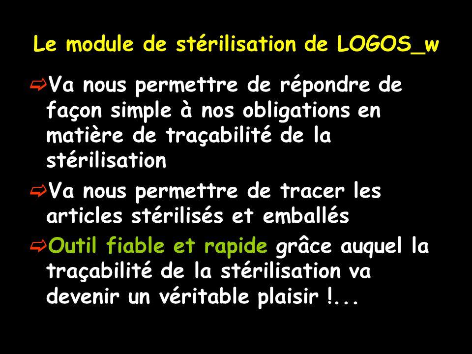 Le module de stérilisation de LOGOS_w Va nous permettre de répondre de façon simple à nos obligations en matière de traçabilité de la stérilisation Va