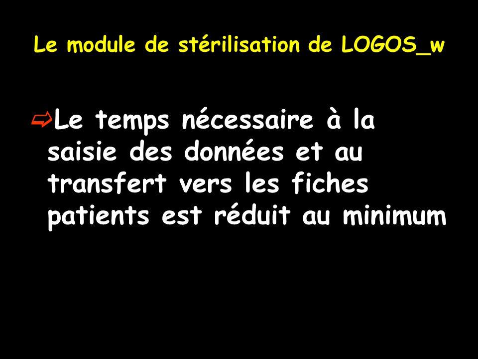 Le module de stérilisation de LOGOS_w Le temps nécessaire à la saisie des données et au transfert vers les fiches patients est réduit au minimum