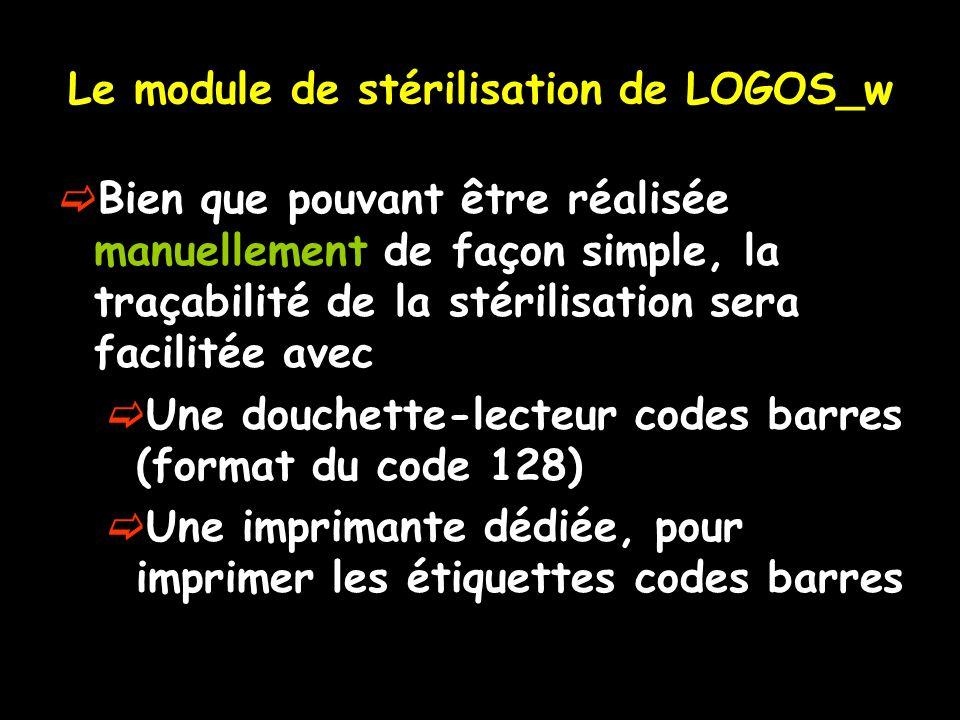 Le module de stérilisation de LOGOS_w Bien que pouvant être réalisée manuellement de façon simple, la traçabilité de la stérilisation sera facilitée a