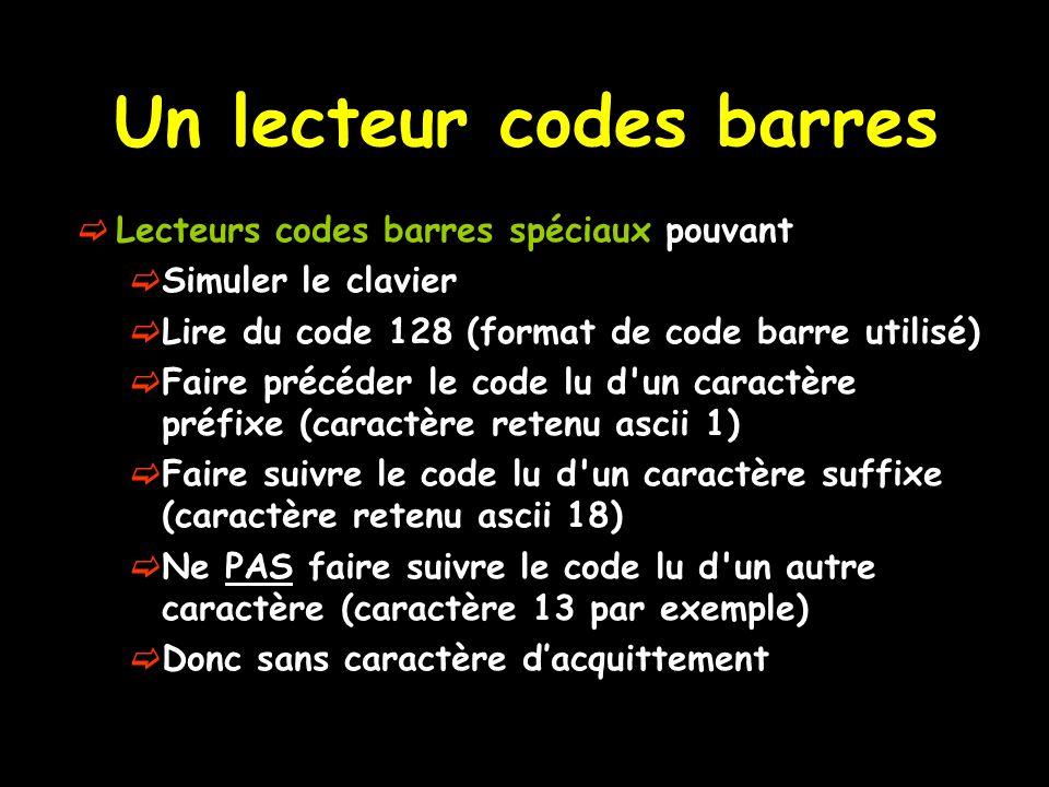Un lecteur codes barres Lecteurs codes barres spéciaux pouvant Simuler le clavier Lire du code 128 (format de code barre utilisé) Faire précéder le co