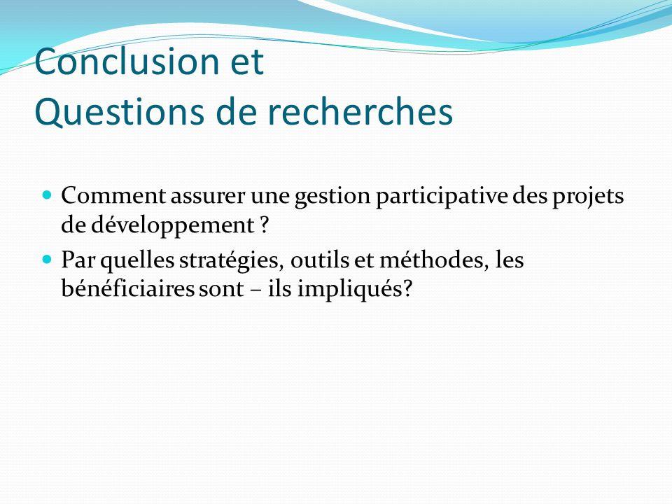 Conclusion et Questions de recherches Comment assurer une gestion participative des projets de développement .