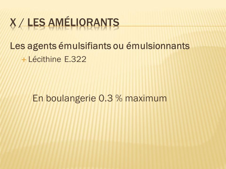 Les agents émulsifiants ou émulsionnants Lécithine E.322 En boulangerie 0.3 % maximum