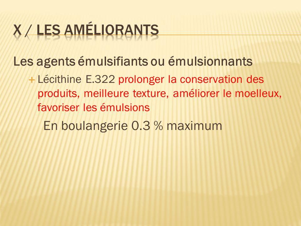 Les agents émulsifiants ou émulsionnants Lécithine E.322 prolonger la conservation des produits, meilleure texture, améliorer le moelleux, favoriser les émulsions En boulangerie 0.3 % maximum