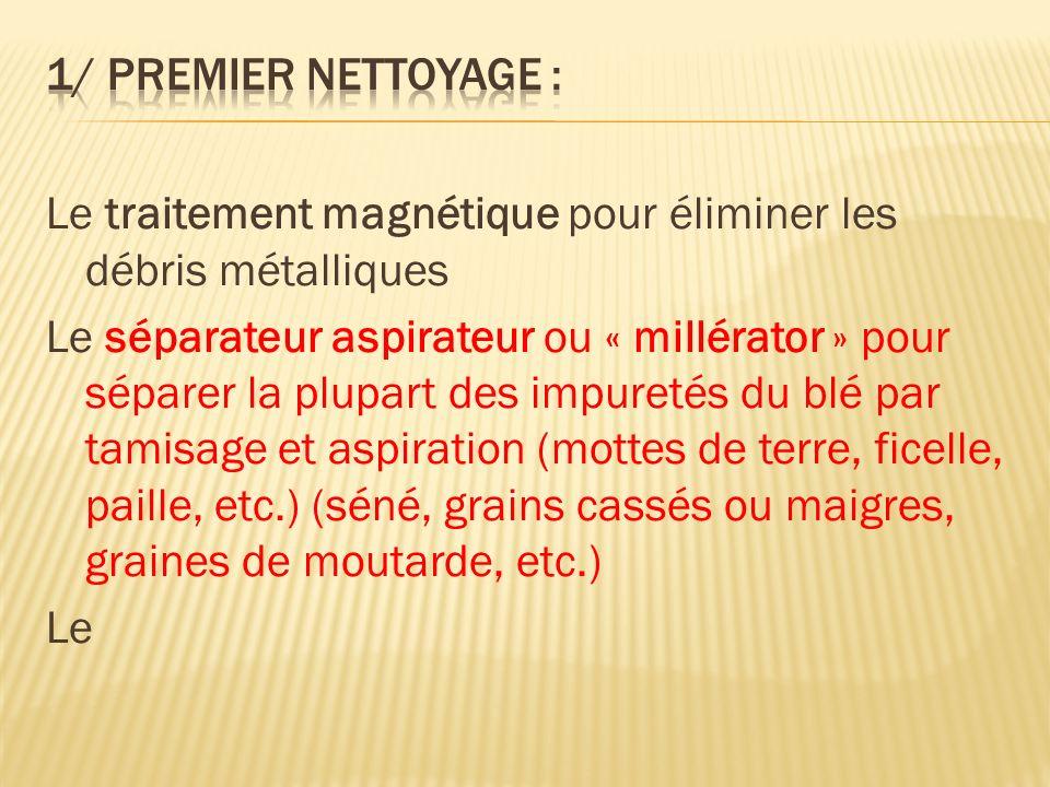 Le traitement magnétique pour éliminer les débris métalliques Le séparateur aspirateur ou « millérator » pour séparer la plupart des impuretés du blé