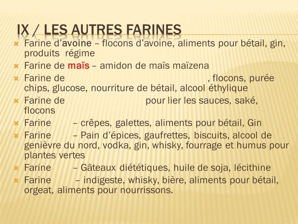 Farine davoine – flocons davoine, aliments pour bétail, gin, produits régime Farine de maïs – amidon de maïs maïzena Farine de, flocons, purée chips,