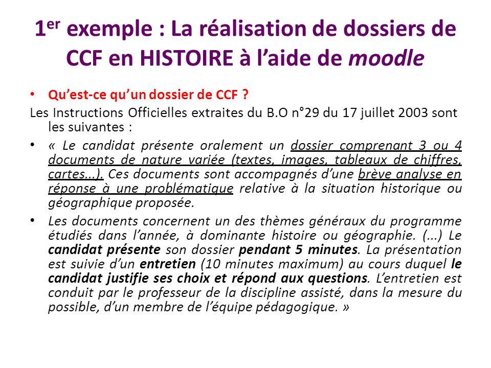 1 er exemple : La réalisation de dossiers de CCF en HISTOIRE à laide de moodle Quest-ce quun dossier de CCF ? Les Instructions Officielles extraites d