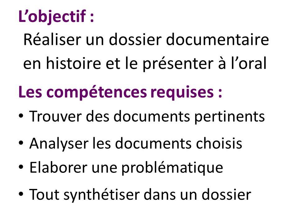 Lobjectif : Trouver des documents pertinents Réaliser un dossier documentaire en histoire et le présenter à loral Les compétences requises : Elaborer