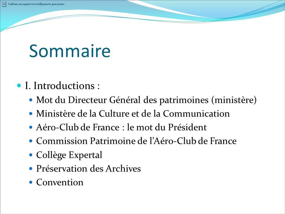 Sommaire I. Introductions : Mot du Directeur Général des patrimoines (ministère) Ministère de la Culture et de la Communication Aéro-Club de France :