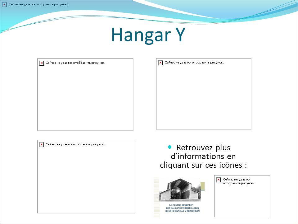 Hangar Y Retrouvez plus dinformations en cliquant sur ces icônes :