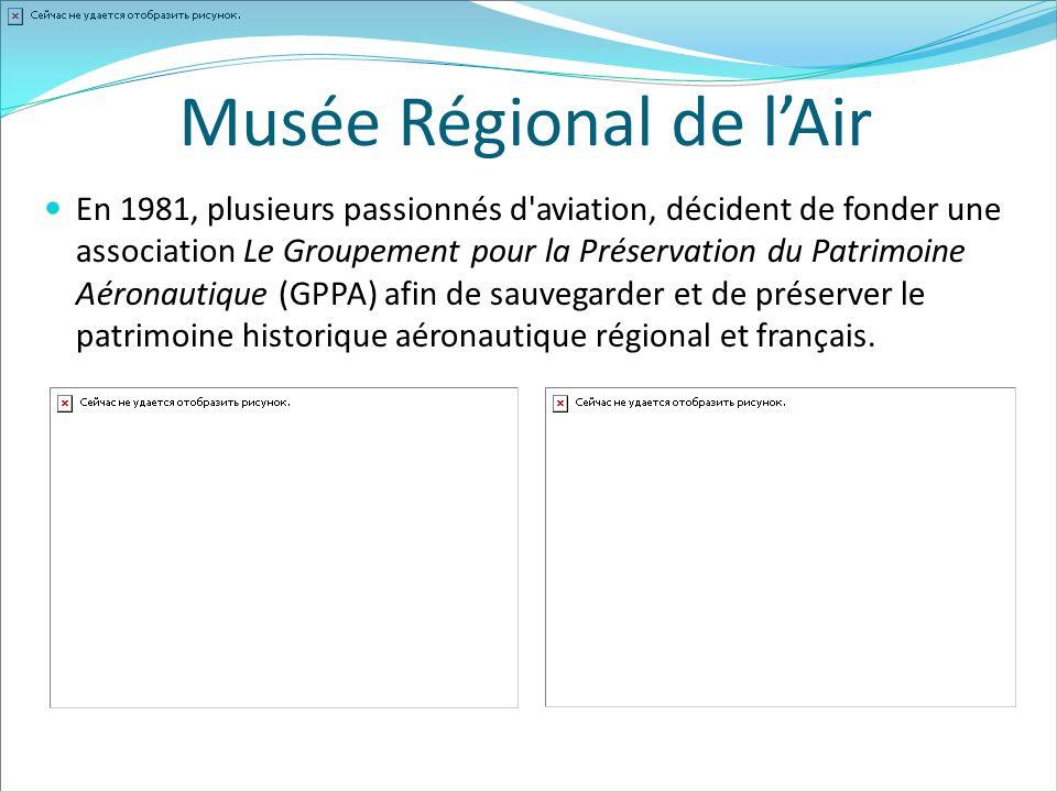 Musée Régional de lAir En 1981, plusieurs passionnés d'aviation, décident de fonder une association Le Groupement pour la Préservation du Patrimoine A