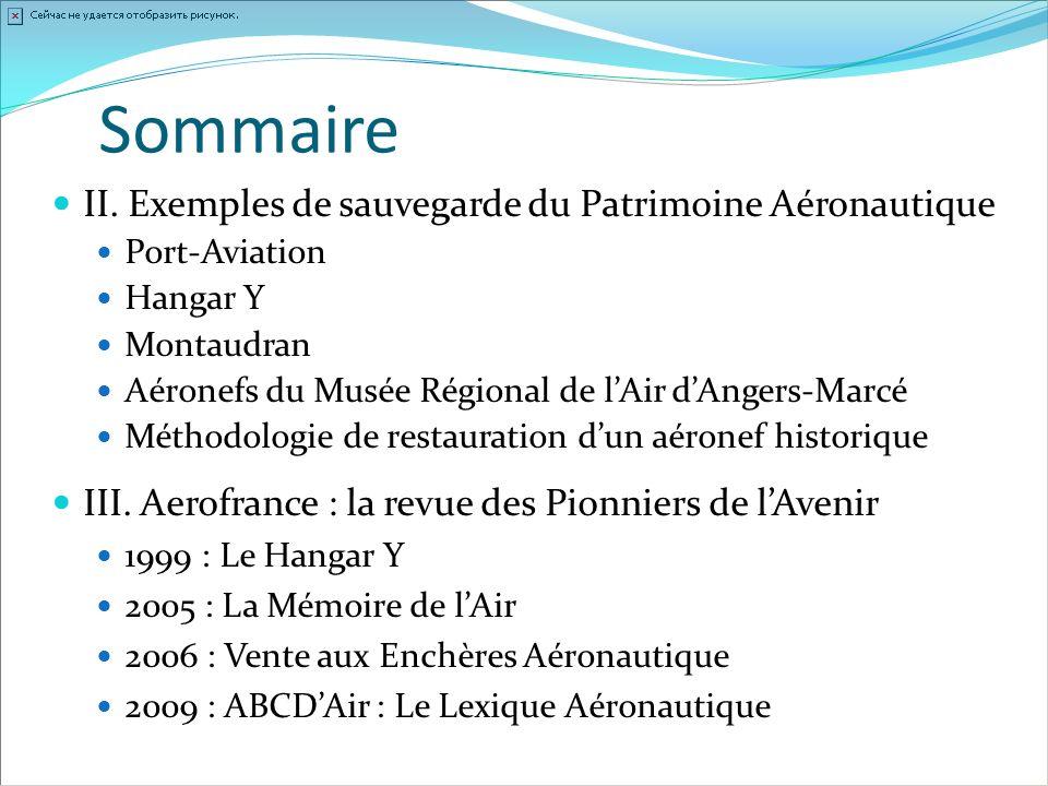III. Aerofrance : la revue des Pionniers de lAvenir 1999 : Le Hangar Y 2005 : La Mémoire de lAir 2006 : Vente aux Enchères Aéronautique 2009 : ABCDAir