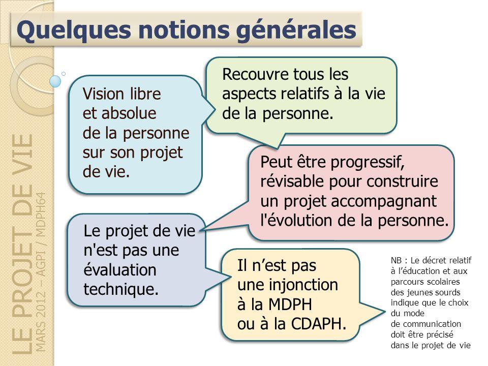 LE PROJET DE VIE Quelques notions générales MARS 2012 – AGPI / MDPH64 Il nest pas une injonction à la MDPH ou à la CDAPH.
