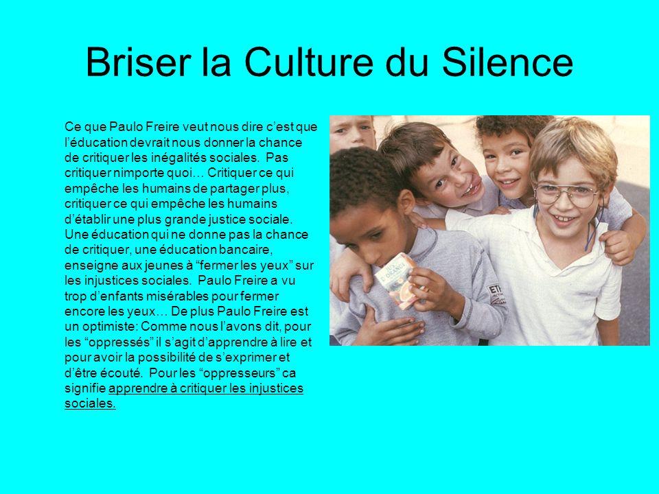Briser la Culture du Silence Ce que Paulo Freire veut nous dire cest que léducation devrait nous donner la chance de critiquer les inégalités sociales