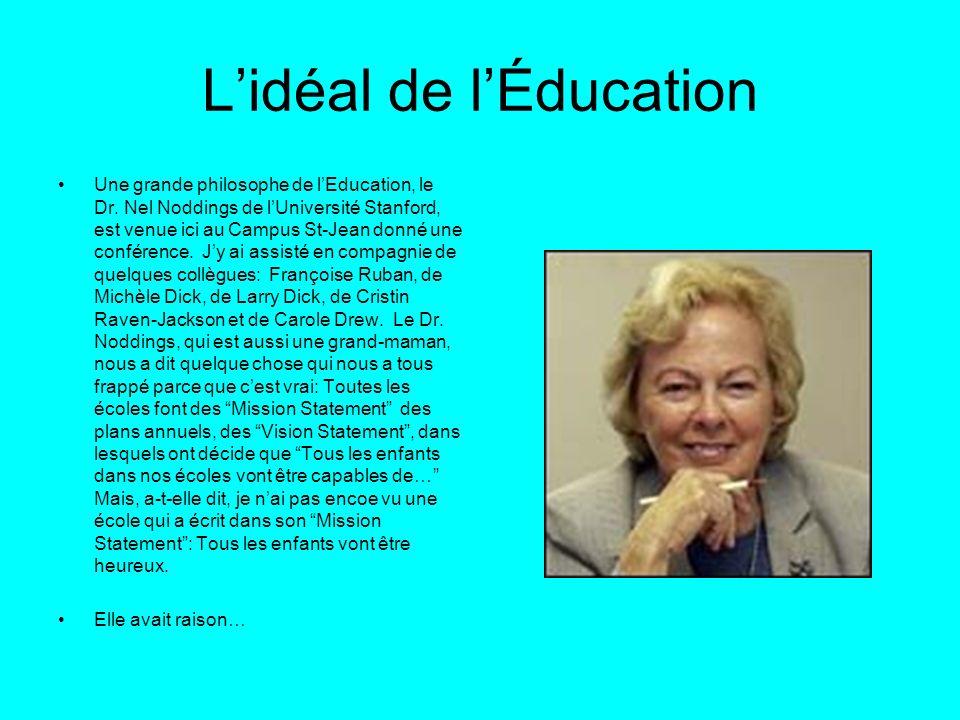 Lidéal de lÉducation Une grande philosophe de lEducation, le Dr. Nel Noddings de lUniversité Stanford, est venue ici au Campus St-Jean donné une confé