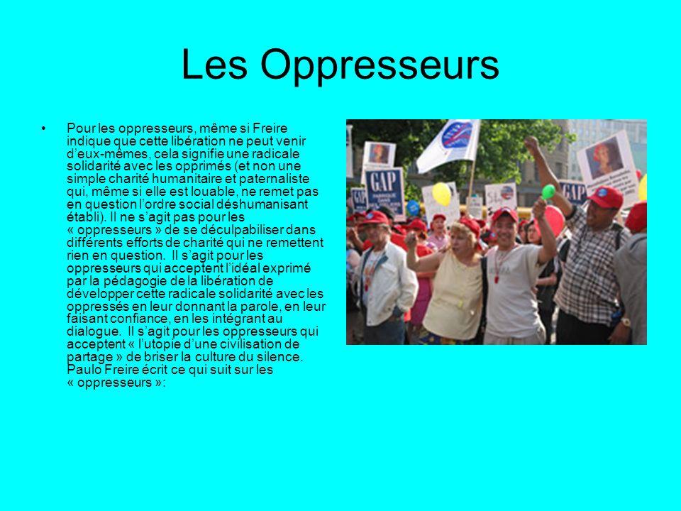 Les Oppresseurs Pour les oppresseurs, même si Freire indique que cette libération ne peut venir deux-mêmes, cela signifie une radicale solidarité avec