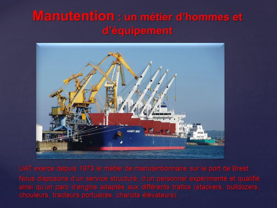 { UAT exerce depuis 1973 le métier de manutentionnaire sur le port de Brest. Nous disposons dun service structuré, dun personnel expérimenté et qualif