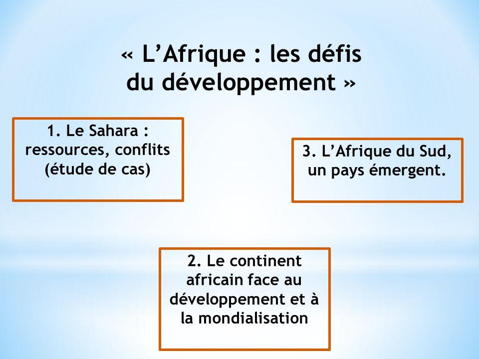 « LAfrique : les défis du développement » 1.Le Sahara : ressources, conflits (étude de cas) 2.