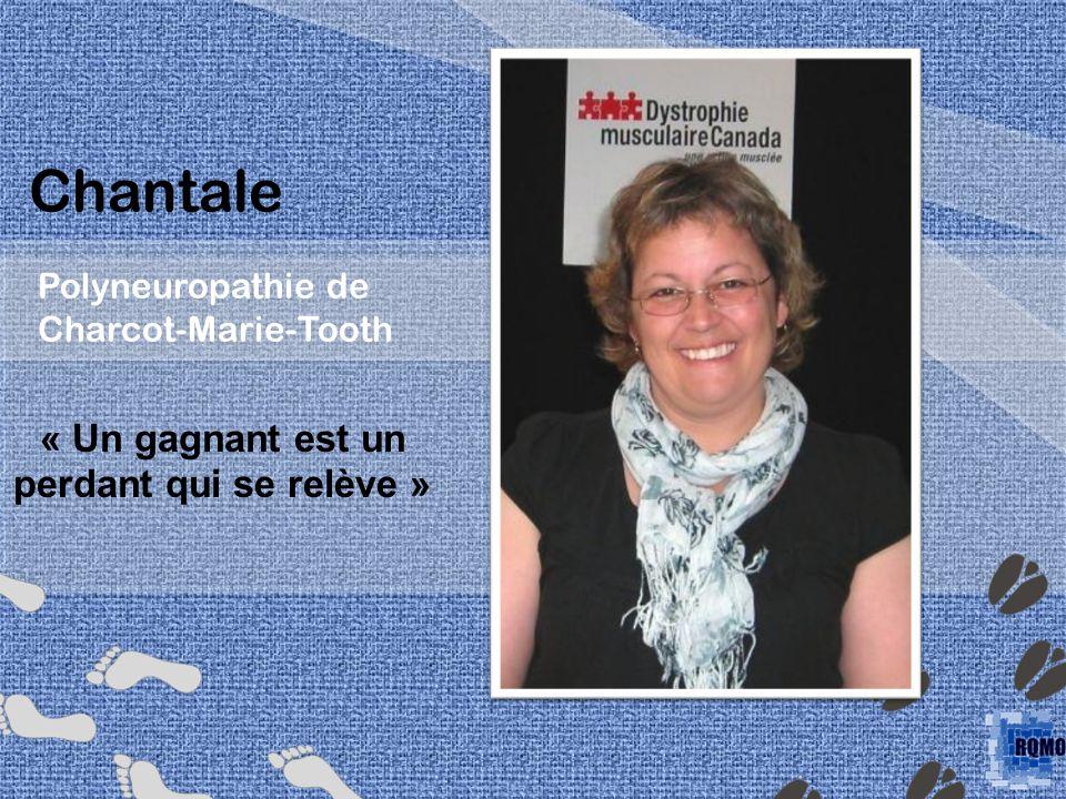 Chantale Polyneuropathie de Charcot-Marie-Tooth « Un gagnant est un perdant qui se relève »