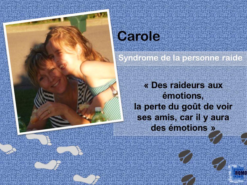 Carole Syndrome de la personne raide « Des raideurs aux émotions, la perte du goût de voir ses amis, car il y aura des émotions »