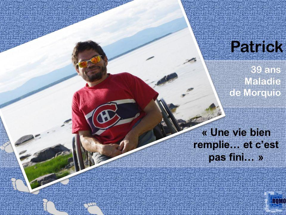 Patrick 39 ans Maladie de Morquio « Une vie bien remplie… et cest pas fini… »
