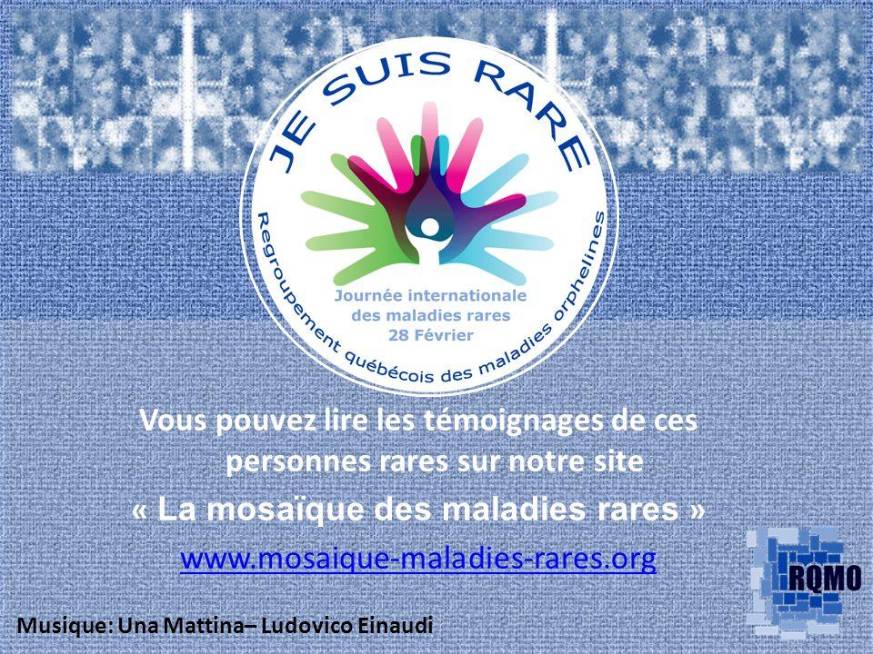 Vous pouvez lire les témoignages de ces personnes rares sur notre site « La mosaïque des maladies rares » www.mosaique-maladies-rares.org Musique: Una Mattina– Ludovico Einaudi