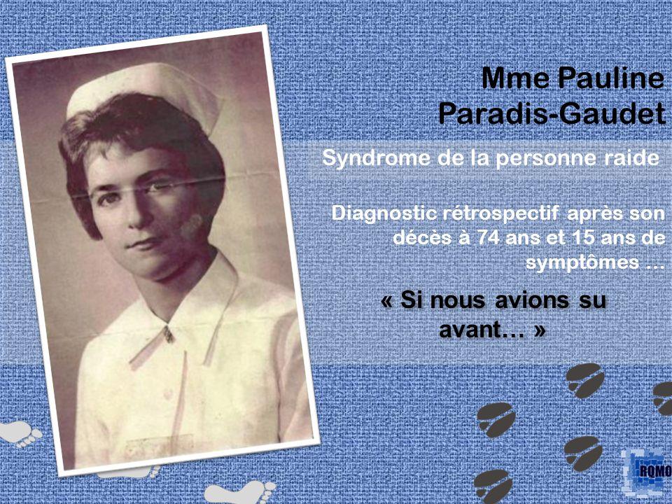 Mme Pauline Paradis-Gaudet Syndrome de la personne raide « Si nous avions su avant… » Diagnostic rétrospectif après son décès à 74 ans et 15 ans de symptômes …