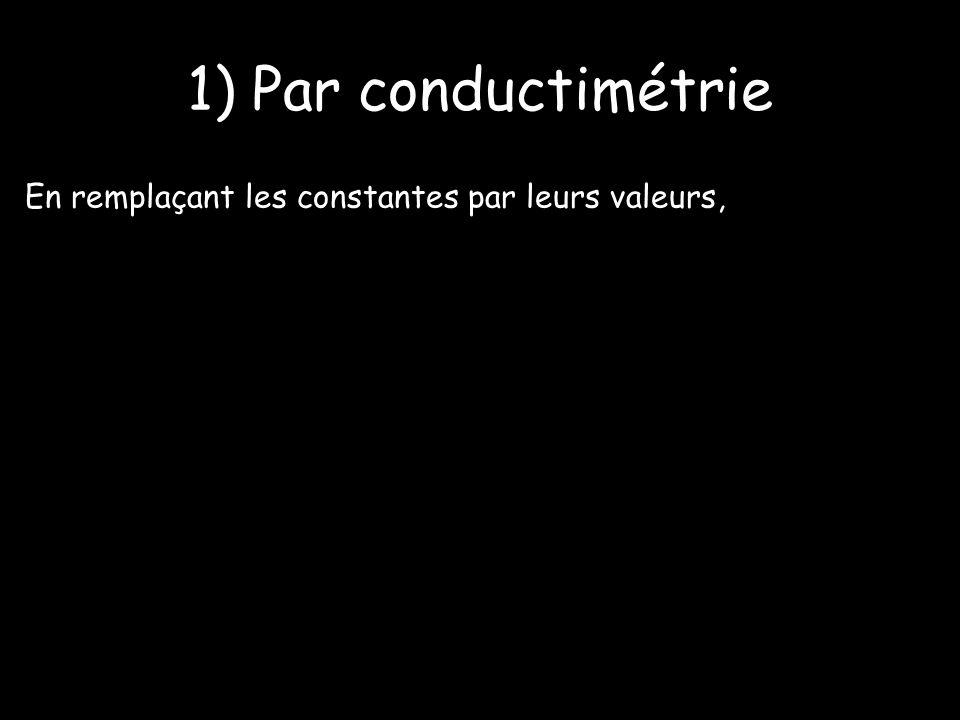 En remplaçant les constantes par leurs valeurs, 1) Par conductimétrie