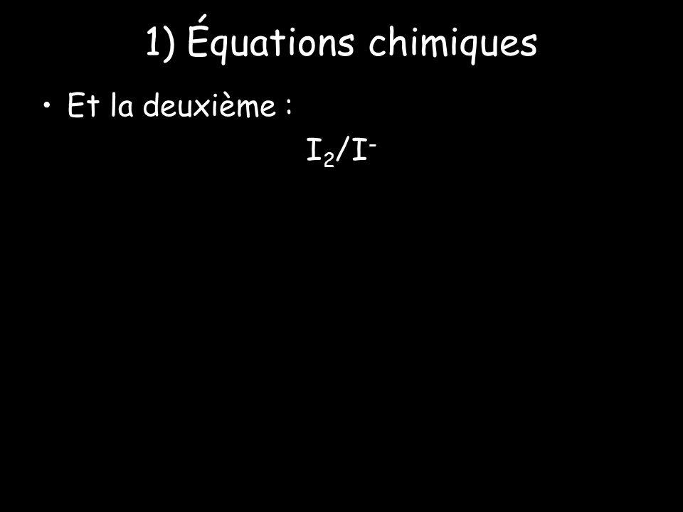 1) Équations chimiques Et la deuxième : I 2 /I -