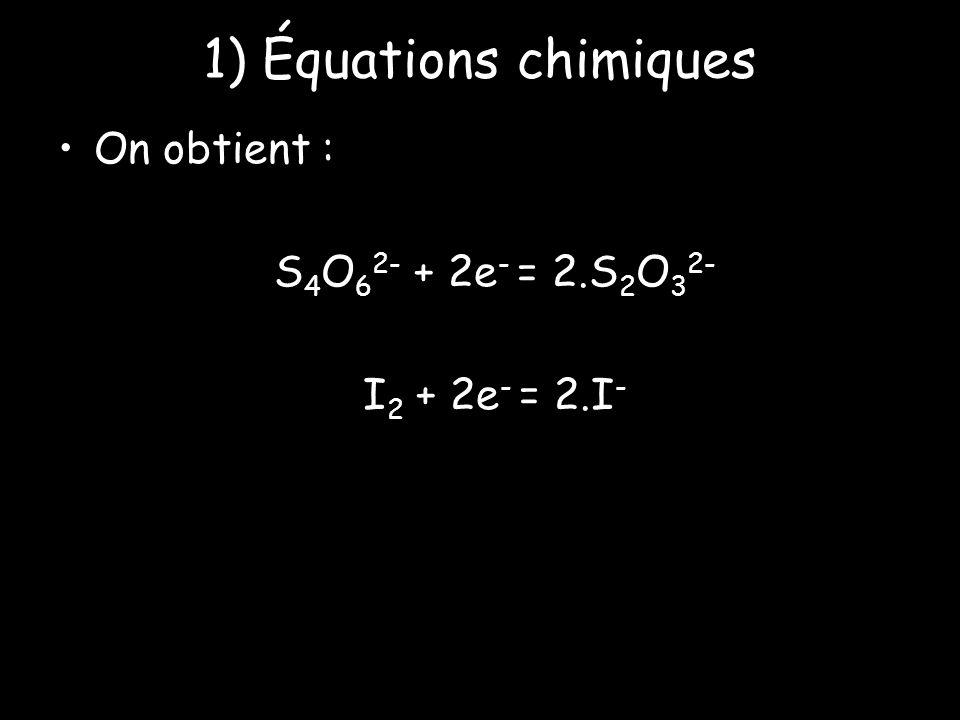 1) Équations chimiques On obtient : S 4 O 6 2- + 2e - = 2.S 2 O 3 2- I 2 + 2e - = 2.I -