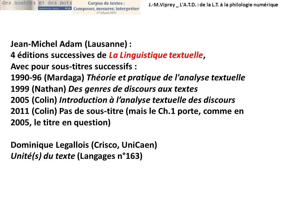 J.-M.Viprey _ L'A.T.D. : de la L.T. à la philologie numérique Jean-Michel Adam (Lausanne) : 4 éditions successives de La Linguistique textuelle, Avec