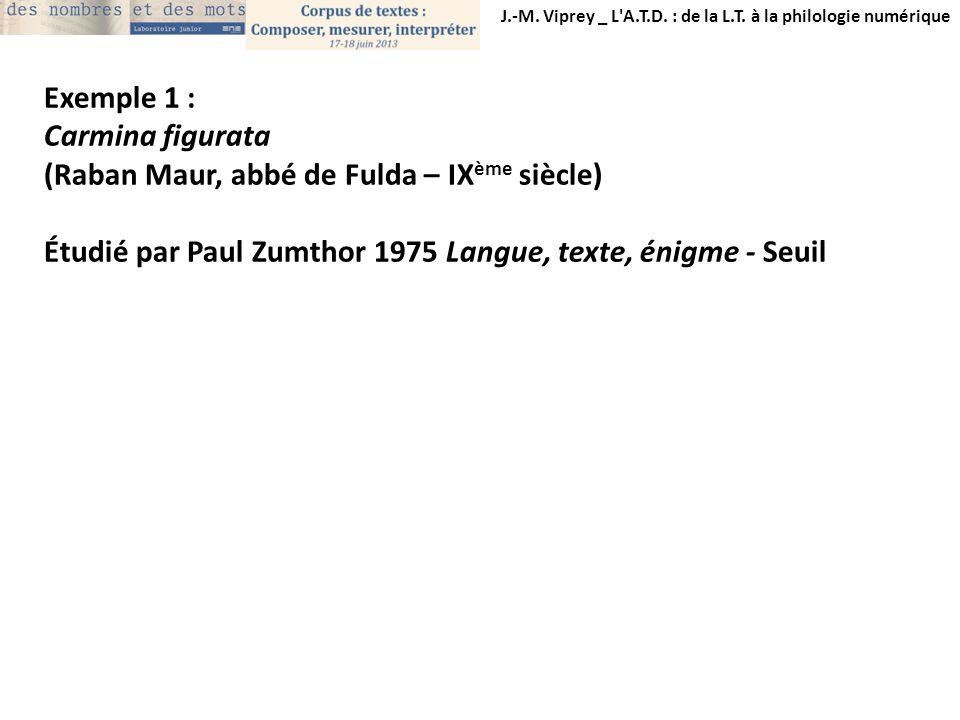 J.-M. Viprey _ L'A.T.D. : de la L.T. à la philologie numérique Exemple 1 : Carmina figurata (Raban Maur, abbé de Fulda – IX ème siècle) Étudié par Pau