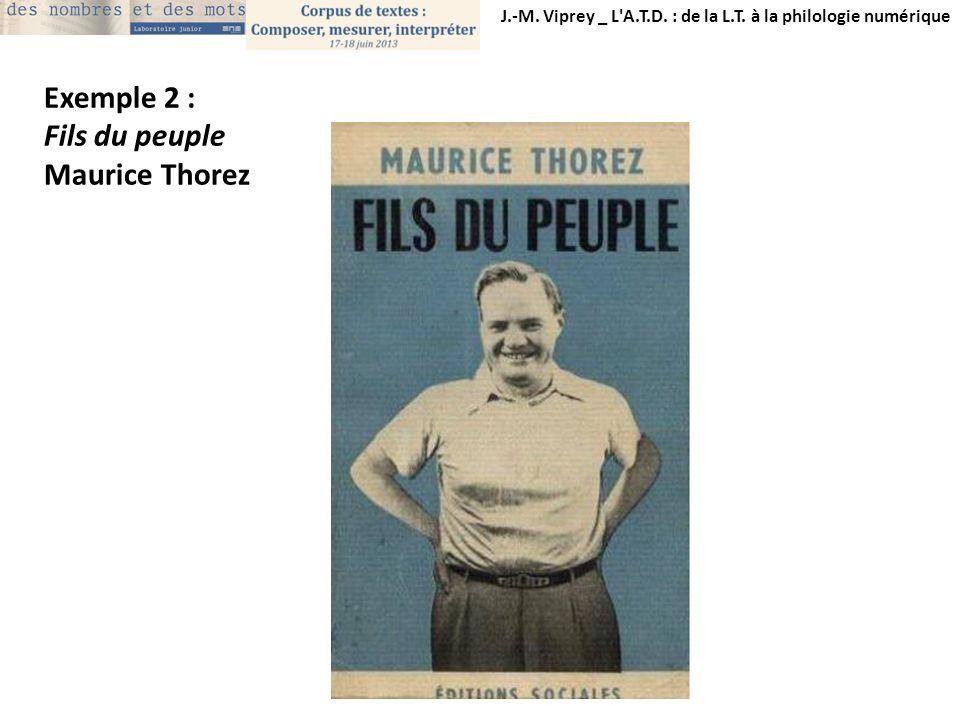 J.-M. Viprey _ L'A.T.D. : de la L.T. à la philologie numérique Exemple 2 : Fils du peuple Maurice Thorez