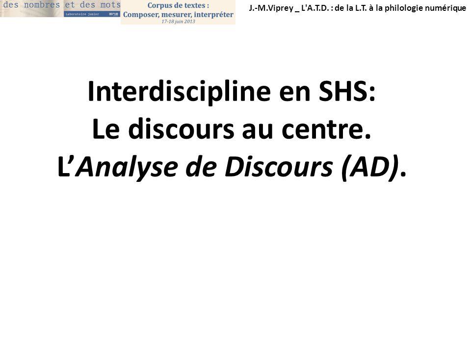 J.-M.Viprey _ L'A.T.D. : de la L.T. à la philologie numérique Interdiscipline en SHS: Le discours au centre. LAnalyse de Discours (AD).