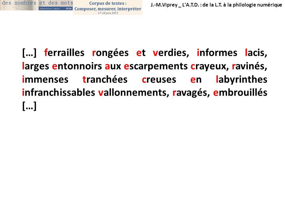 J.-M.Viprey _ L'A.T.D. : de la L.T. à la philologie numérique […] ferrailles rongées et verdies, informes lacis, larges entonnoirs aux escarpements cr