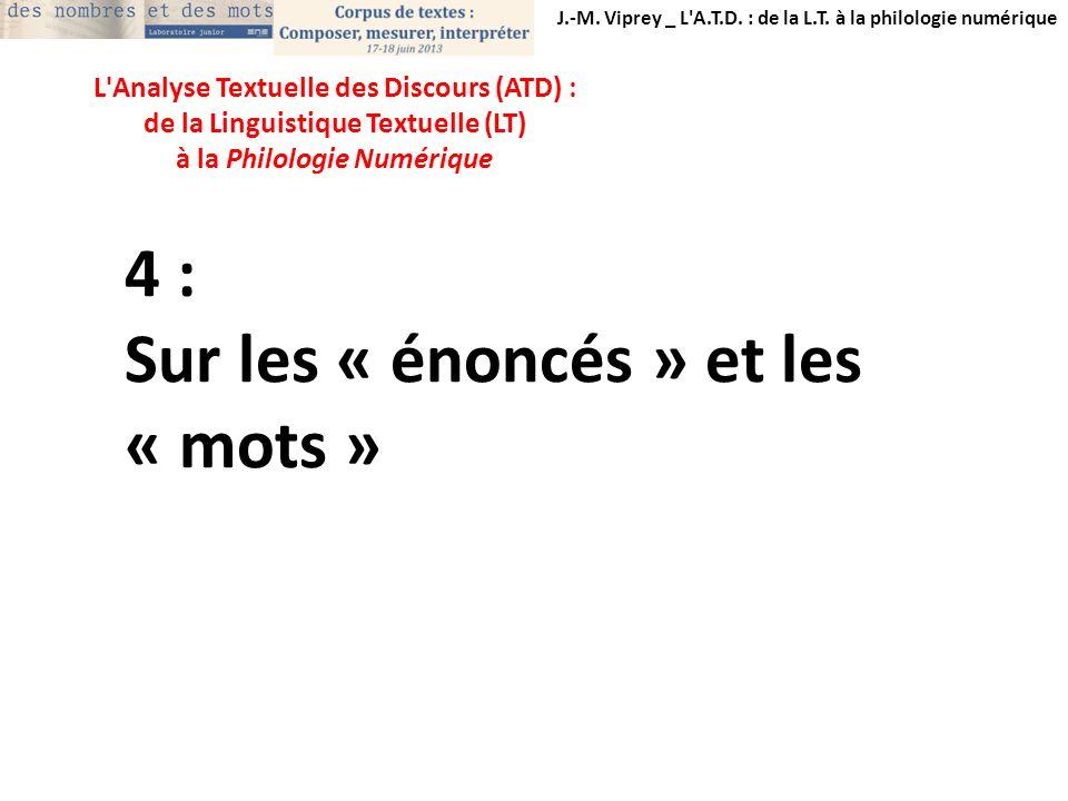 J.-M. Viprey _ L'A.T.D. : de la L.T. à la philologie numérique L'Analyse Textuelle des Discours (ATD) : de la Linguistique Textuelle (LT) à la Philolo