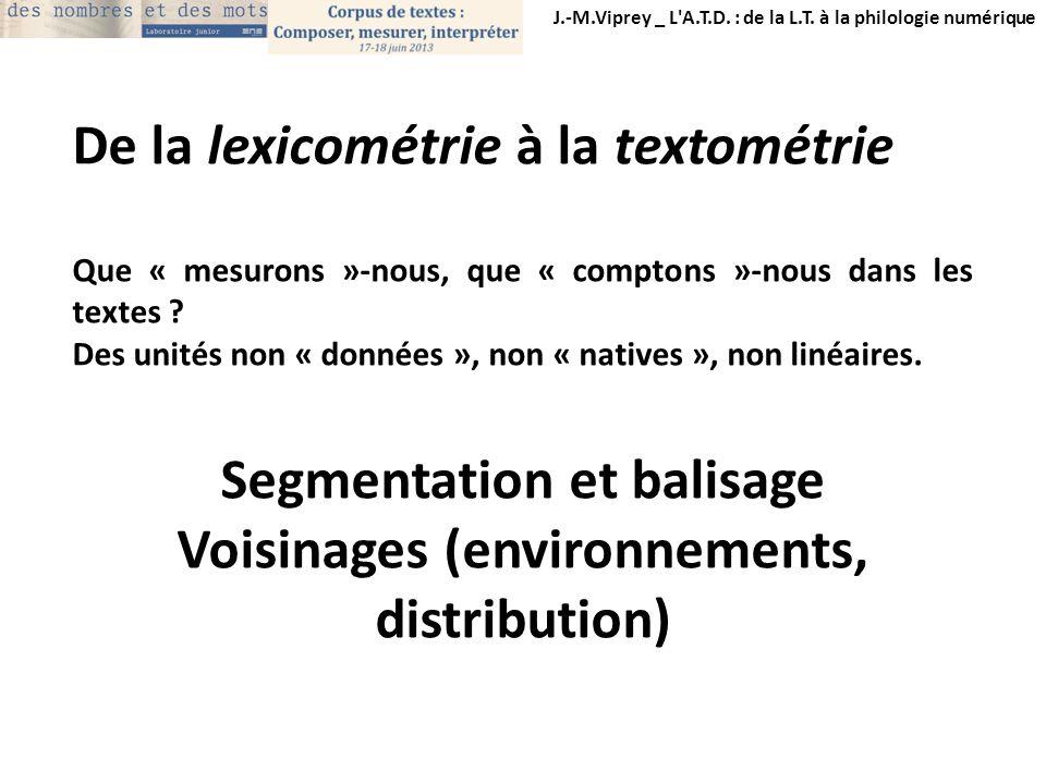 J.-M.Viprey _ L'A.T.D. : de la L.T. à la philologie numérique De la lexicométrie à la textométrie Que « mesurons »-nous, que « comptons »-nous dans le