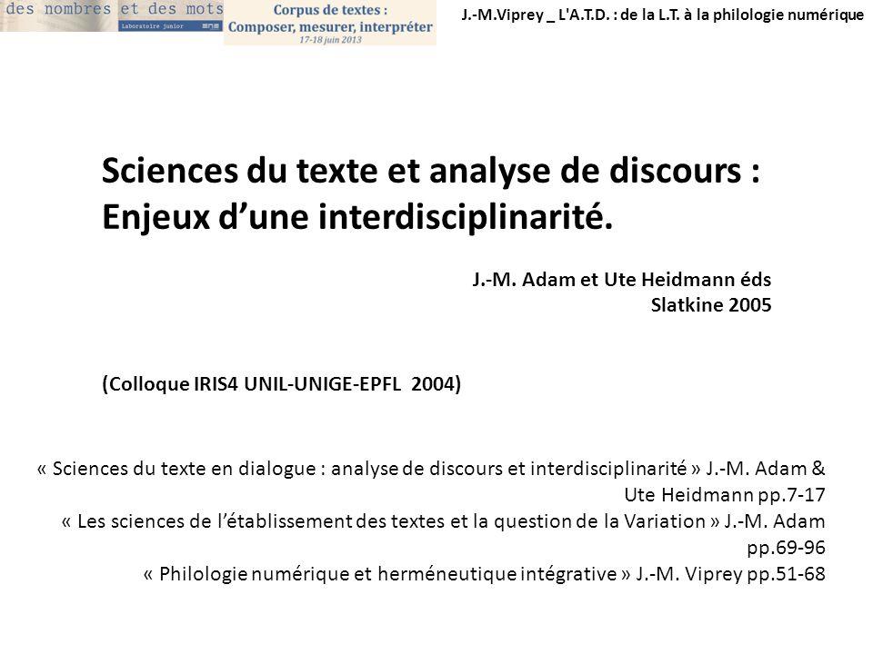 J.-M.Viprey _ L'A.T.D. : de la L.T. à la philologie numérique Sciences du texte et analyse de discours : Enjeux dune interdisciplinarité. J.-M. Adam e