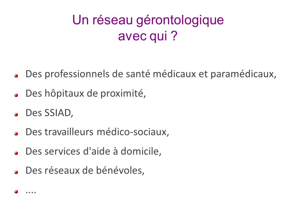 Un réseau gérontologique avec qui ? Des professionnels de santé médicaux et paramédicaux, Des hôpitaux de proximité, Des SSIAD, Des travailleurs médic