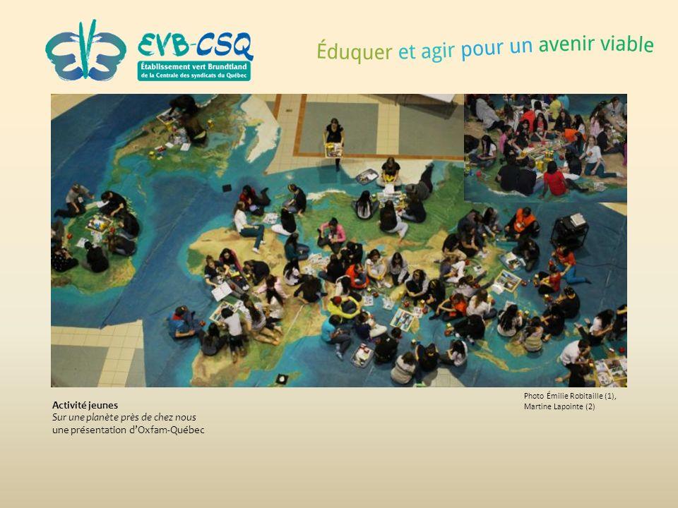 Photo Émilie Robitaille (1), Martine Lapointe (2) Activité jeunes Sur une planète près de chez nous une présentation dOxfam-Québec
